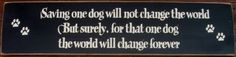 Saving one dog will not change the world but by pattisprimitives, $18.00