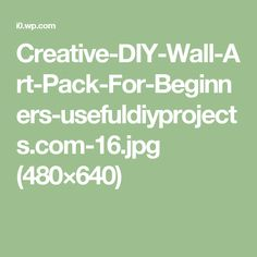 Creative-DIY-Wall-Art-Pack-For-Beginners-usefuldiyprojects.com-16.jpg (480×640)