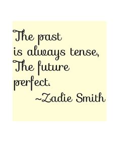 The past is always tense, the future perfect - Zadie Smith  #language quote