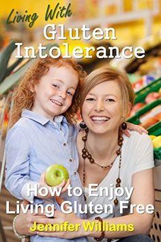 Living With Gluten Intolerance - How to Enjoy Living Gluten Free by Jennifer Williams, http://www.amazon.com/dp/B00OQIOBAM/ref=cm_sw_r_pi_dp_C1VIub1N2040M/175-0553997-7134864