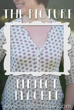 The Picture Perfect Placket — Sew the Show Sewing Lessons, Sewing Tips, Sewing Hacks, Sewing Tutorials, Sewing Crafts, Sewing Projects, Sewing Ideas, Sewing Blouses, Sewing Shirts