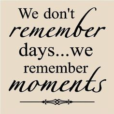 We Remember Moments.....