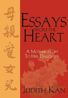 Essays From the Heart : A Mother's Gift to Her Daughter by Judith Kan. $12.95. Publication: August 2000. Publisher: Literary Network Pr (August 2000). Author: Judith Kan
