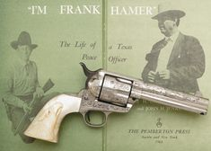 The life of a Texas Peace Officer, Frank Hamer