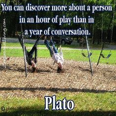You can discover more about a person in an hour of play than in a year of conversation. - Plato