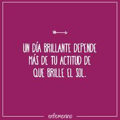 Un día brillante depende más de tu actitud de que brille el sol #frase