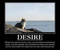 Growth Mindset Memes: English: When you want to build a ship, do not begin by gathering wood, cutting boards, and distributing work, but awaken within the heart of man the desire for the vast and endless sea.