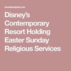 Disney's Contemporary Resort Holding Easter Sunday Religious Services Disney Hub, Disney Contemporary Resort, Epcot, Magic Kingdom, Hold On, Sunday, Easter, News, Domingo