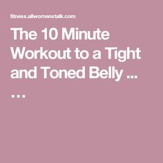 The 10 Minute Workout to a Tight and Toned Belly ... …