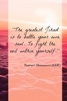 "There are way to many people that need to take a loooong hard look at THEMSELVES...""The greatest Jihad is to battle your own soul. to fight the evil within yourself"""