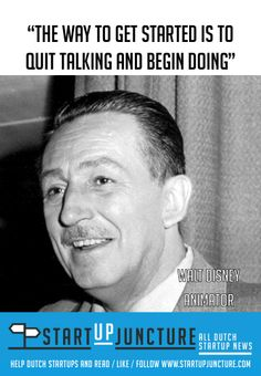 The way to get started is to quit talking and start doing - Walt Disney, founder of Disney