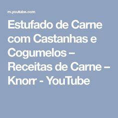 Estufado de Carne com Castanhas e Cogumelos – Receitas de Carne – Knorr - YouTube