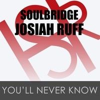 Soulbridge Feat. Josiah Ruff - You'll Never Know PROMO OUT 15 DECEMBER by HSR Records on SoundCloud