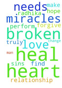 Please pray for me -  	Lord, I pray that you can help my broken relationship. I hope that you can heal Radhika heart and find the love that she truly has for me. Lord, I pray that you change me and make me the man that she needs. Only you lord can perform miracles. Only you can heal her broken heart. Lord I ask that you forgive me for all of my sins.  Posted at: https://prayerrequest.com/t/3eg #pray #prayer #request #prayerrequest
