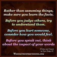 Image result for before you assume, learn the facts, before you judge, understand why