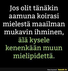 Jos olit tänäkin aamuna ... - HAUSK.in Learn Finnish, Qoutes, Life Quotes, Motivational Quotes, Clever, Wisdom, Positivity, Thoughts, Learning