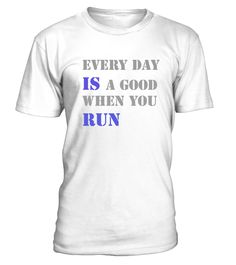 EVERY DAY IS A GOOD DAY WHEN YOU RUN  #gift #idea #shirt #image #funny #humanrights #womantee #bestshirt