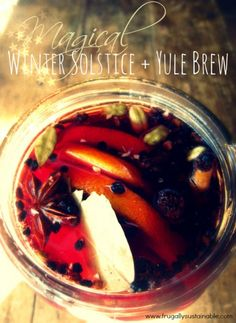 Fuck Yeah Paganism\Winter Solstice + Yule Brew  2 ½ cups red wine ½ cup brandy 1 fresh orange, thin sliced  1 inch fresh ginger root, thin sliced 3 true (sweet) cinnamon sticks 5 whole cloves 7 whole cardamom pods, crushed with the back of a spoon 2 whole star anise 2 bay leaves 1 tablespoon dried elderberries