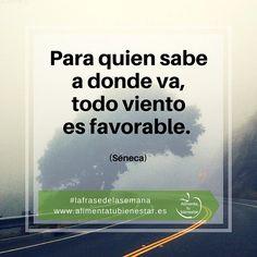 Para quien sabe a donde va, todo viento es favorable. (Séneca) #lafrasedelasemana #alimentatubienestar