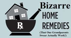 Home remedies bizarre or not should never be used to replace your doctor's instructions