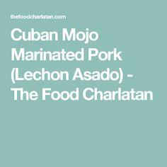 Cuban Mojo Marinated Pork (Lechon Asado) - The Food Charlatan