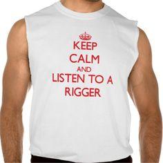 Keep Calm and Listen to a Rigger Sleeveless Shirt Tank Tops