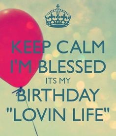 Birth Day QUOTATION – Image : Quotes about Birthday – Description keep-calm-i-m-blessed-its-my-birthday-lovin-life Sharing is Caring – Hey can you Share this Quote ! Happy Birthday 23, Cute Birthday Wishes, Its My Birthday Month, Birthday Quotes For Me, Leo Birthday, Birthday Messages, November Birthday, Birthday Stuff, Birthday Greetings