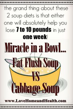 The grand thing about these soup diets is that either one - the cabbage soup diet or the fat flush, will absolutely help you lose 7+ pounds in just 1 week!