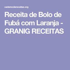 Receita de Bolo de Fubá com Laranja - GRANIG RECEITAS