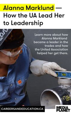 Learn more about how Alanna Markland became a leader in the trades and how the United Association helped her get there.
