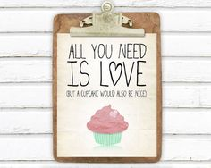All you need is love, but a cupcake would also be nice.