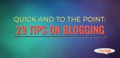 Quick And To The Point: 29 Tips On Blogging