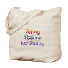 Aging Hippies for Peace Tote Bag on CafePress.com