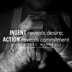 """INTENT reveals desire; ACTION reveals commitment."" - Steve Maraboli #quote"