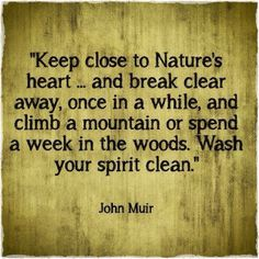 "John Muir (Scottish-American naturalist and author, 1838-1914): ""Keep close to Nature's heart..."""