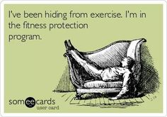 I've been hiding from exercise. I'm in the fitness protection program. #ecards