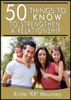 """50 Things to Know To Strengthen A Relationship: Tips For Creating A Strong, Long-Lasting Bond by Krista """"KK"""" Mounsey"""