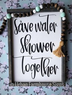 """""""save water shower together"""" handmade sign. The frame is stained and the sign is a white background with black lettering. This sign measures approx. This sign includes your choice of stain color for the frames. (Frame color pictured is Carbon Gray) Home Decor Signs, Cheap Home Decor, Wood Signs For Home, Funny Home Decor, Home Decor Items, Farmhouse Signs, Farmhouse Decor, Urban Farmhouse, Rustic Decor"""