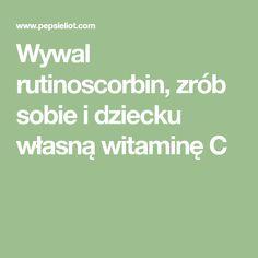 Wywal rutinoscorbin, zrób sobie i dziecku własną witaminę C