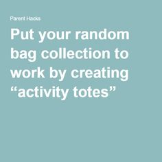 "Put your random bag collection to work by creating ""activity totes"""