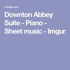 Downton Abbey Suite - Piano - Sheet music - Imgur