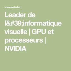Leader de l'informatique visuelle   GPU et processeurs   NVIDIA