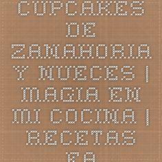 Cupcakes De Zanahoria Y Nueces | Magia en mi cocina | Recetas faciles de cocina paso a paso