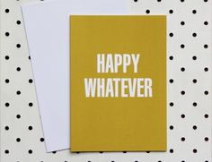 Happy Whatever card by Akimbo