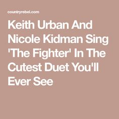 Keith Urban And Nicole Kidman Sing 'The Fighter' In The Cutest Duet You'll Ever See Mars Movies, Keith Urban, Nicole Kidman, Carrie Underwood, Singing, Cute, Stars, Beauty, Sterne