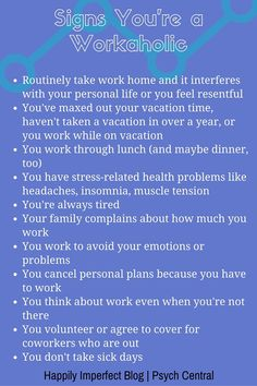 Signs You're a Workaholic. Me, minus the 2nd and last ones because that is the only way I DONT snap.