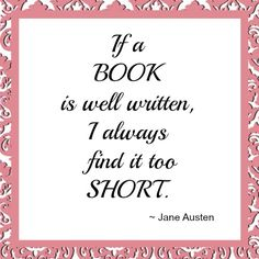 """If a book is well written, I always find it too short."" - Jane Austen #reading #quote"