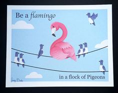 Motivational Print- Be a flamingo in a flock of pigeons