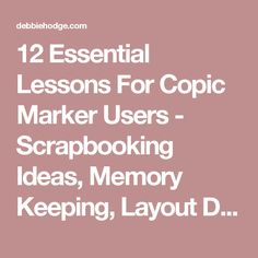 12 Essential Lessons For Copic Marker Users - Scrapbooking Ideas, Memory Keeping, Layout Design