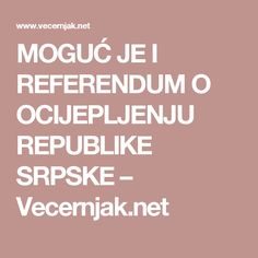 MOGUĆ JE I REFERENDUM O OCIJEPLJENJU REPUBLIKE SRPSKE – Vecernjak.net